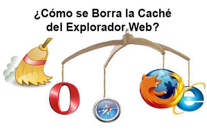 ¿ Cómo se Borra la Caché del Explorador Web ?