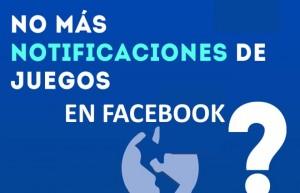 No mas Notificaciones de Molestos Juegos en Facebook