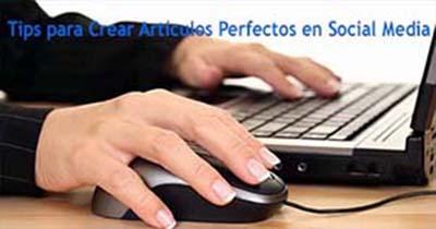 Tips para Crear Artículos Perfectos en Social Media
