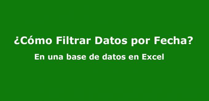 Cómo Filtrar Datos por Fecha en Excel