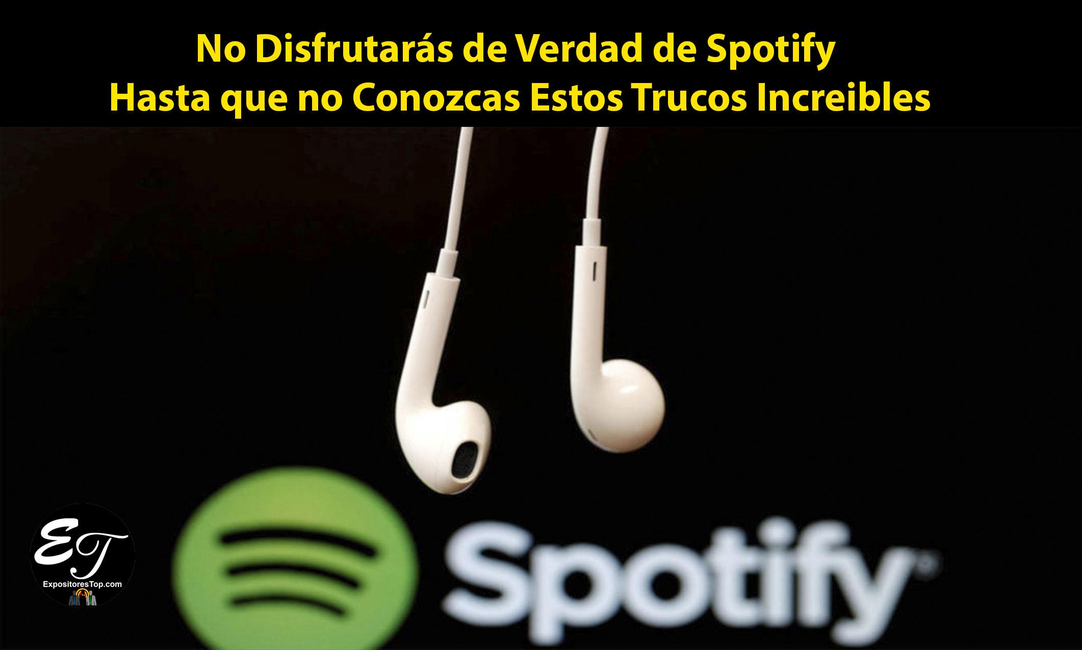 No Disfrutarás de Verdad de Spotify Hasta que no Conozcas Estos Trucos Increibles