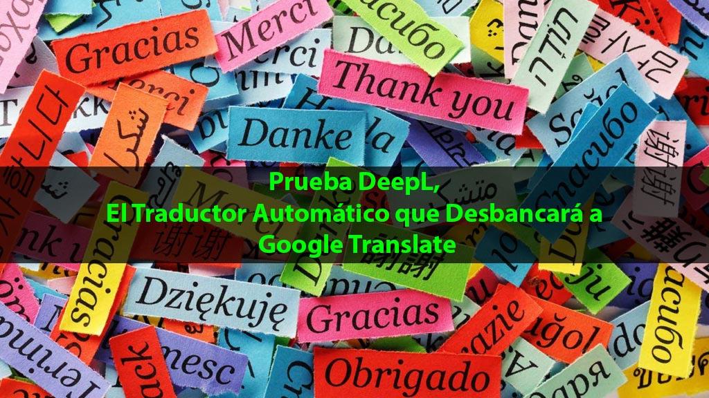 Prueba DeepL, El Traductor Automático que Desbancará a Google Translate 1