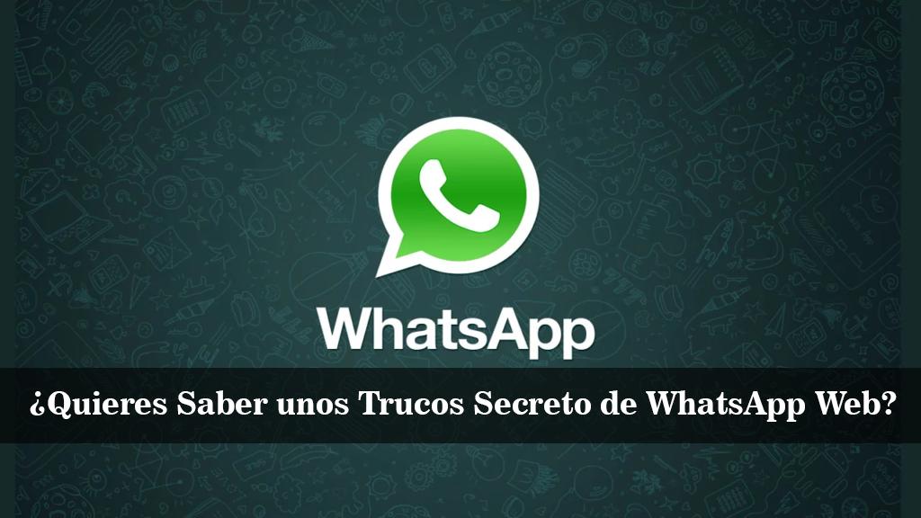 Quieres Saber unos Trucos Secreto de WhatsApp Web