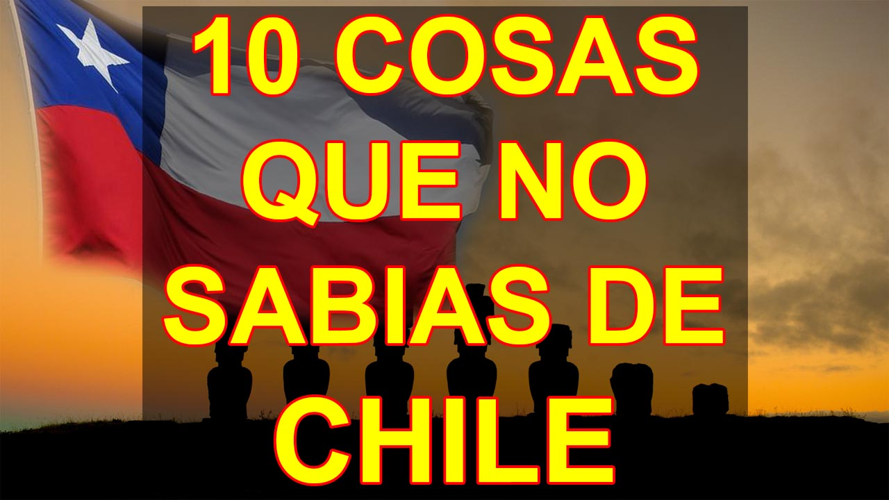10 COSAS QUE NO SABIAS DE CHILE