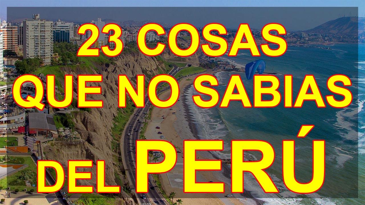 23 COSAS QUE NO SABIAS DEL PERU