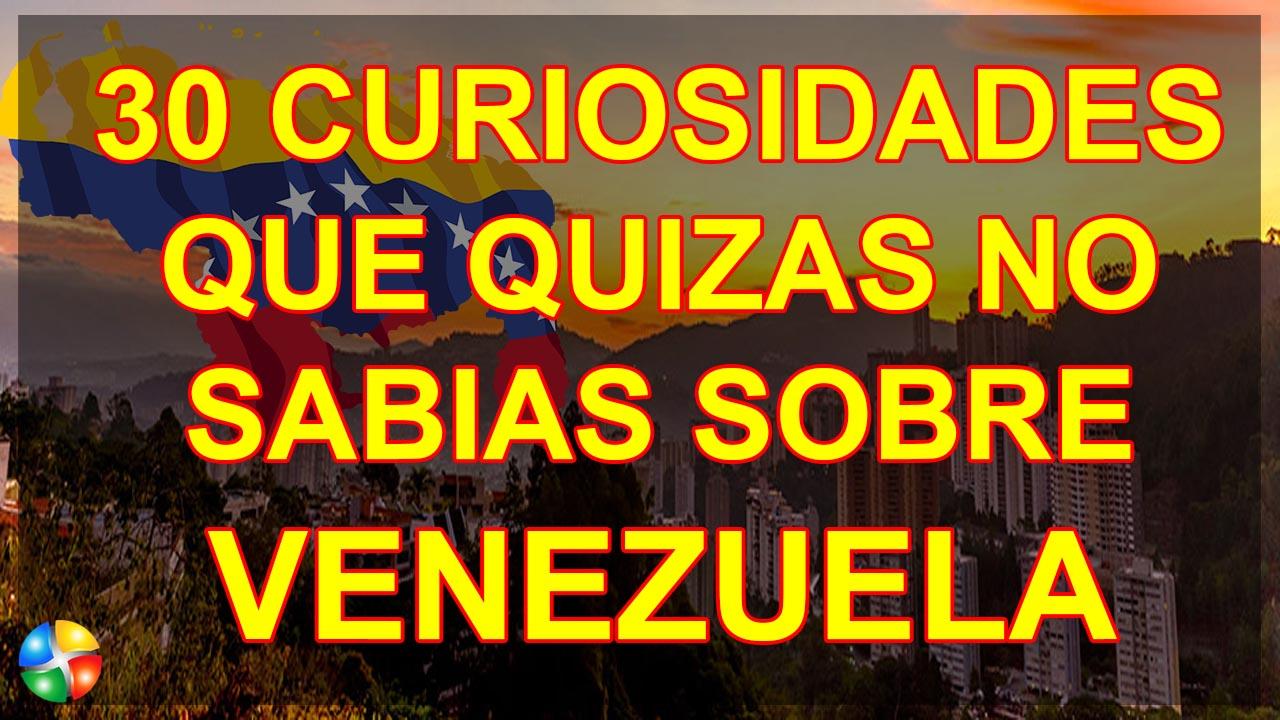 30 CURIOSIDADES QUE QUIZAS NO SABIAS SOBRE VENEZUELA