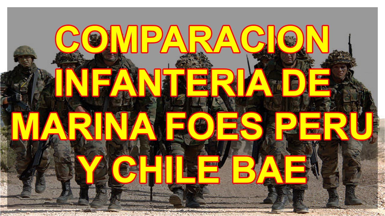 COMPARACION INFANTERIA DE MARINA FOES PERU Y CHILE BAE