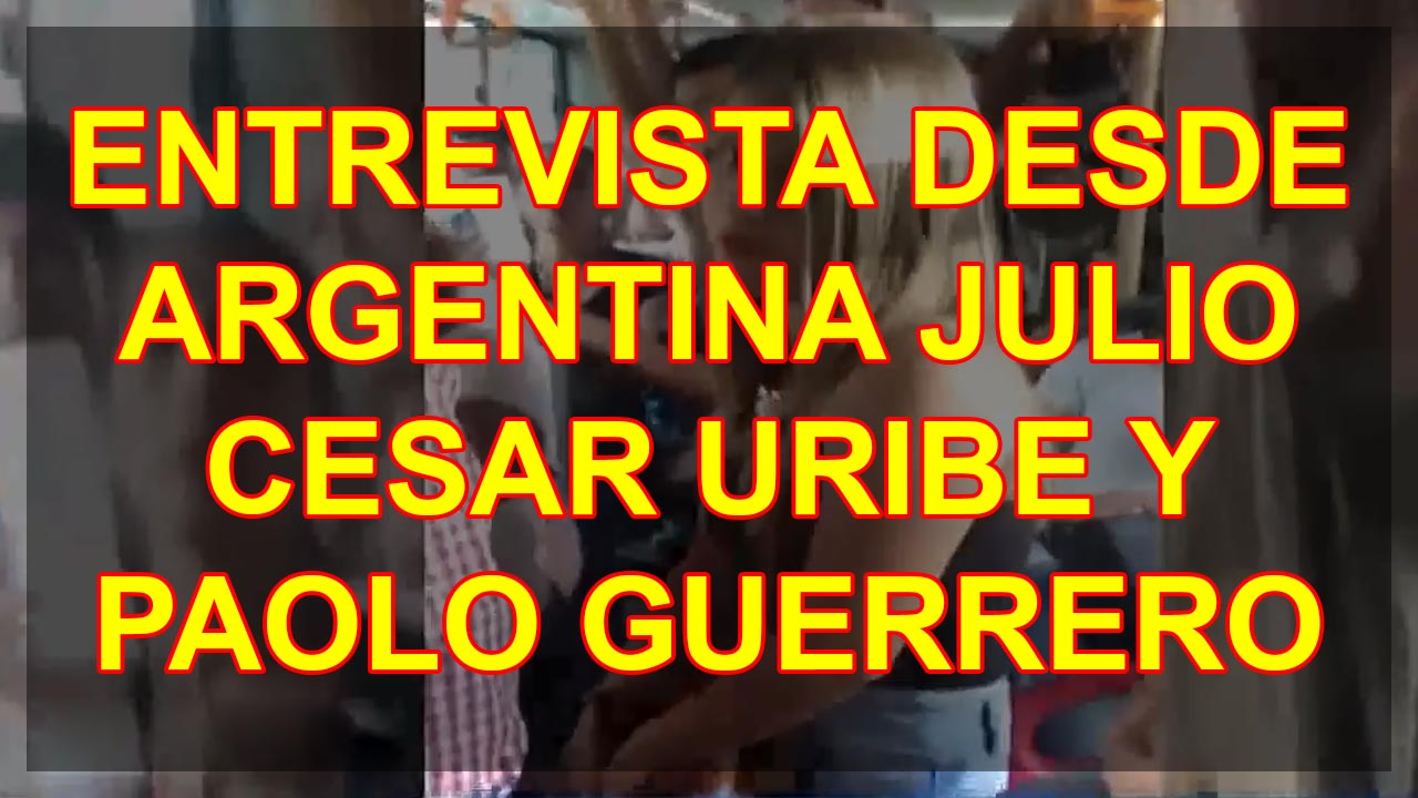 ENTREVISTA DESDE ARGENTINA JULIO CESAR URIBE Y PAOLO GUERRERO