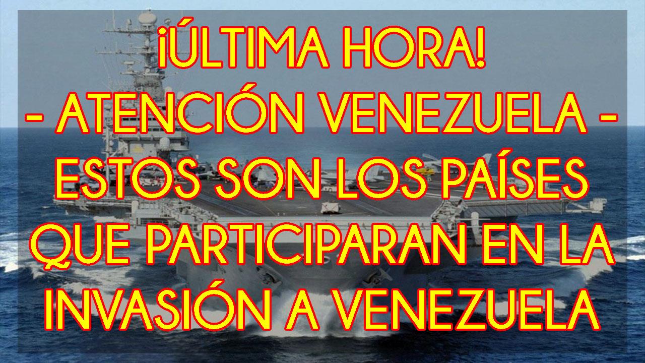 ESTOS SON LOS PAÍSES QUE PARTICIPARAN EN LA INVASIÓN A VENEZUELA - ÚLTIMA HORA - ATENCIÓN VENEZUELA
