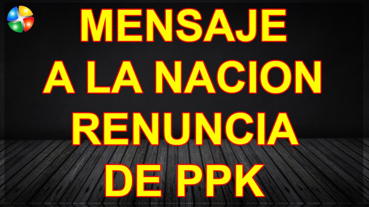 MENSAJE A LA NACION RENUNCIA DE PPK