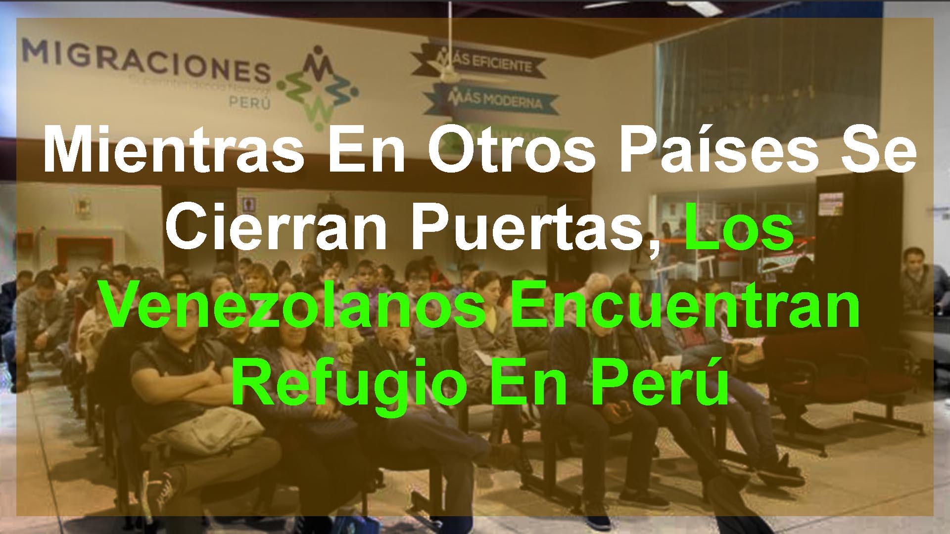Mientras En Otros Países Se Cierran Puertas, Los Venezolanos Encuentran Refugio En Perú 4