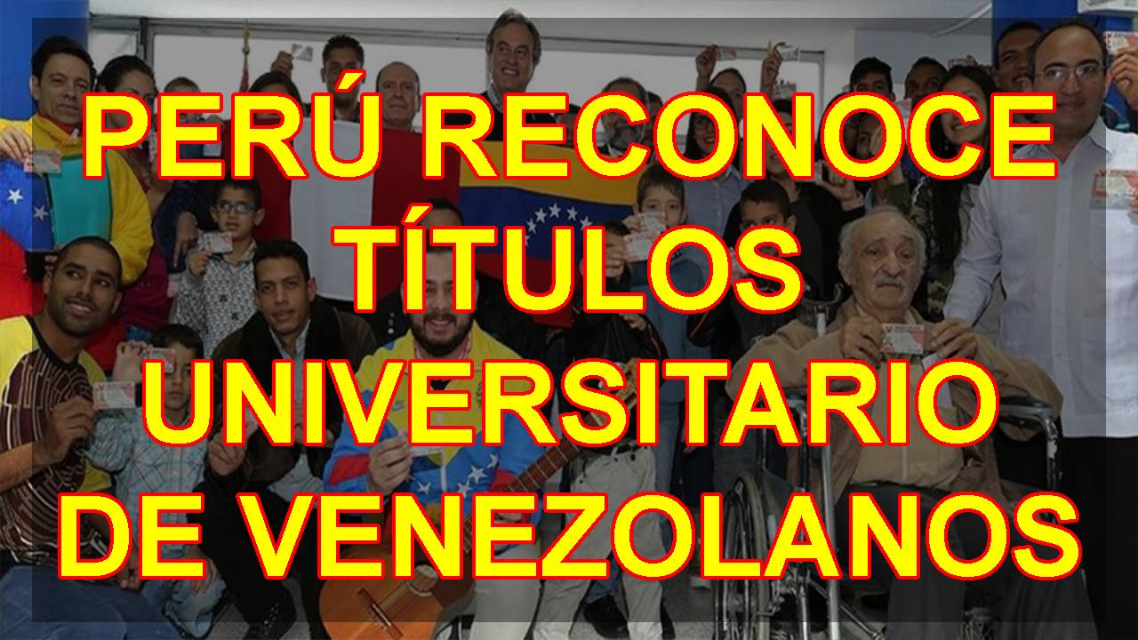 PERÚ RECONOCE TÍTULOS UNIVERSITARIO DE VENEZOLANOS