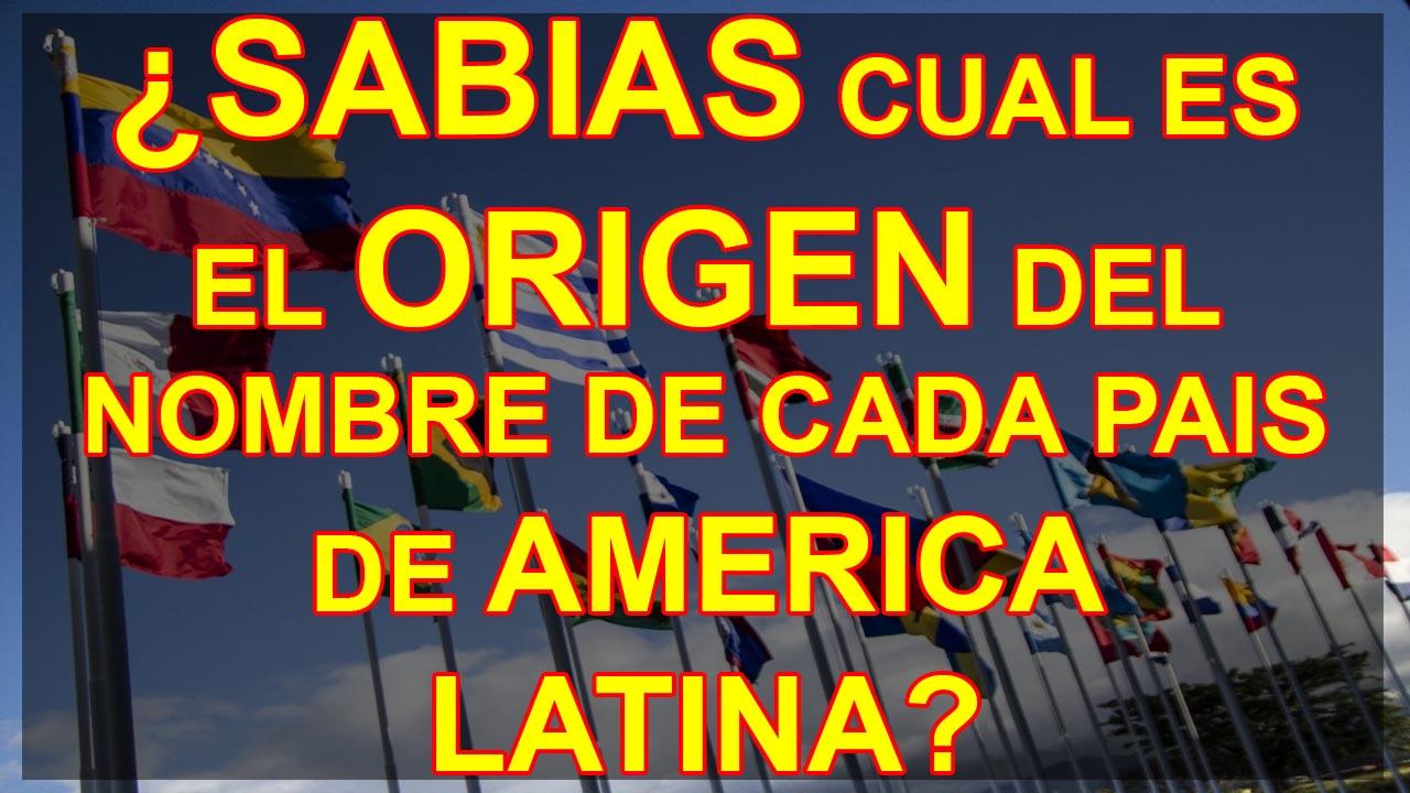 SABIAS CUAL ES EL ORIGEN DEL NOMBRE DE CADA PAIS DE AMERICA LATINA