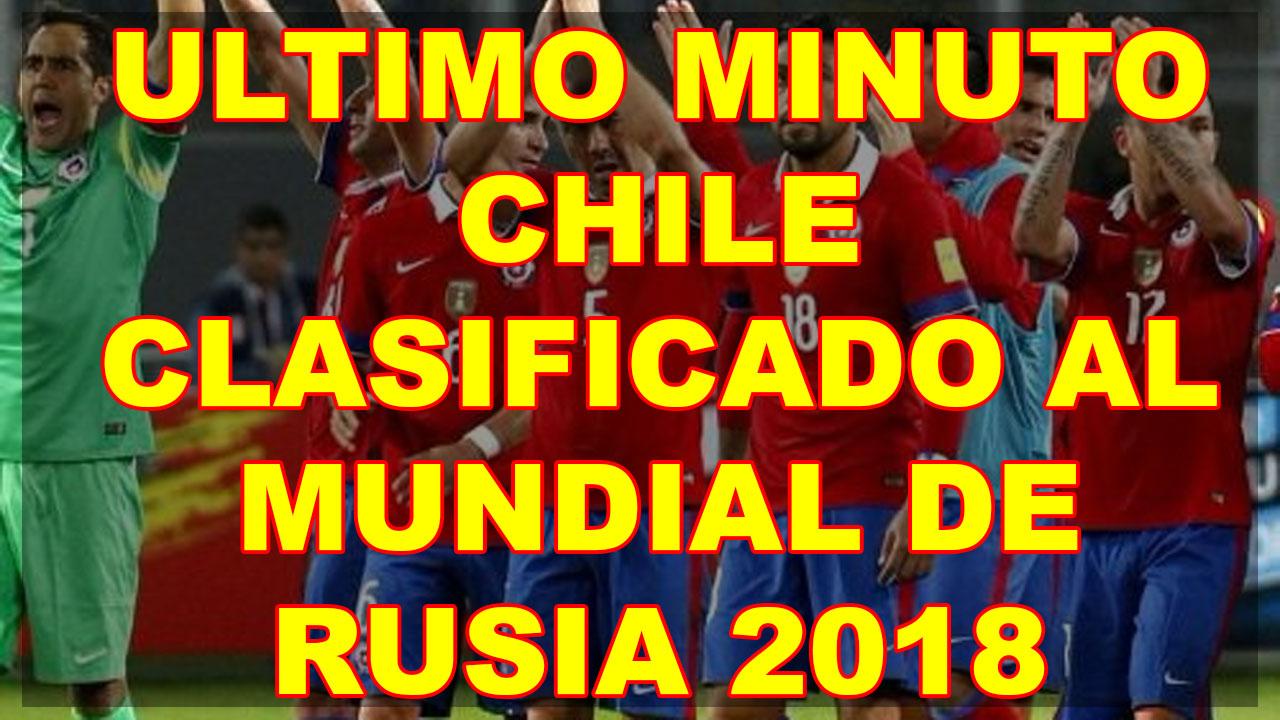 ULTIMO MINUTO CHILE CLASIFICADO AL MUNDIAL DE RUSIA 2018