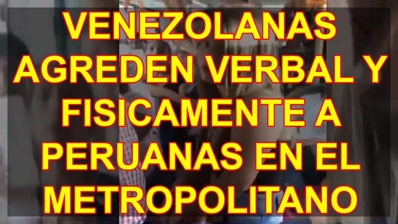 VENEZOLANAS AGREDEN VERBAL Y FISICAMENTE A PERUANAS EN EL METROPOLITANO