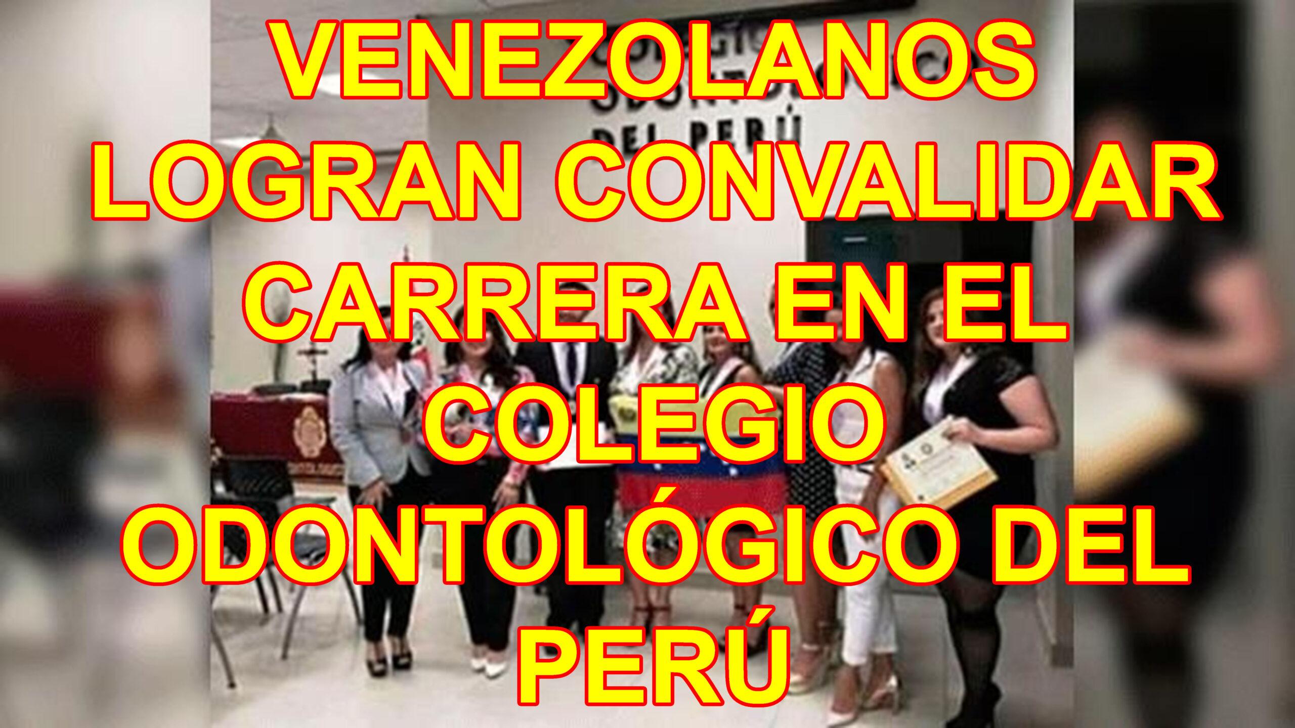 VENEZOLANOS LOGRAN CONVALIDAR CARRERA EN EL COLEGIO ODONTOLÓGICO DEL PERÚ