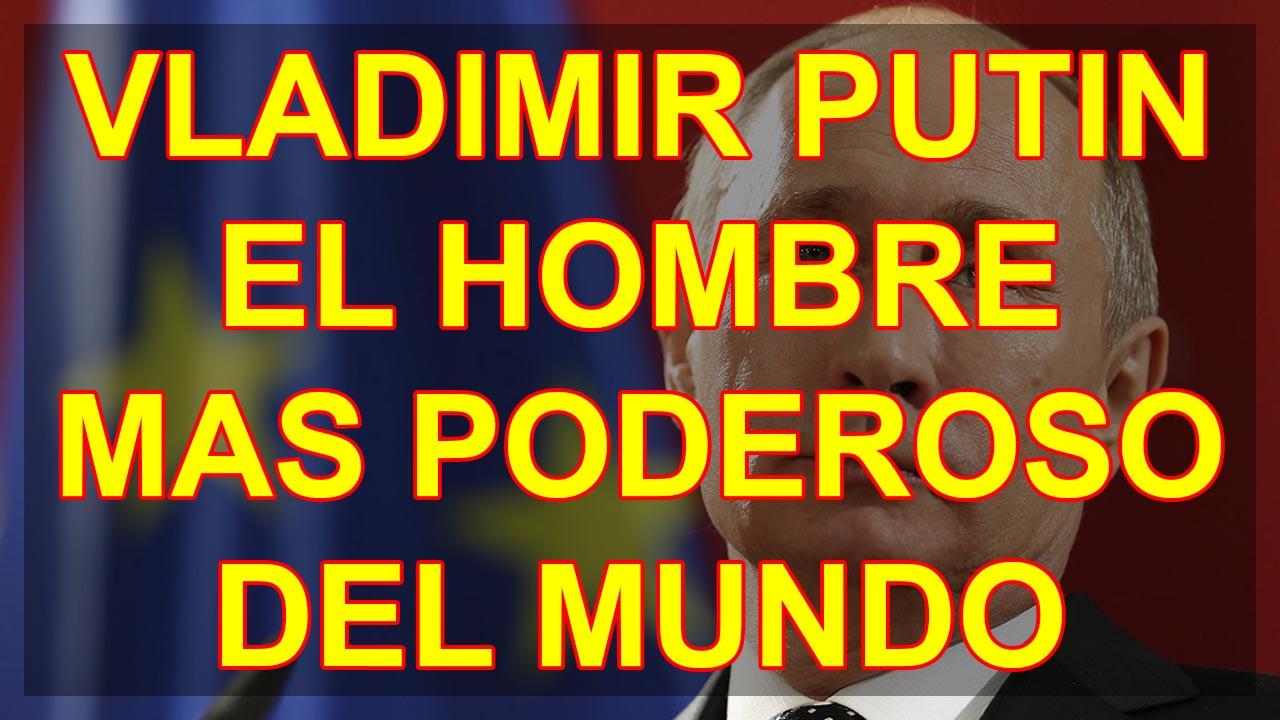 VLADIMIR PUTIN EL HOMBRE MAS PODEROSO DEL MUNDO