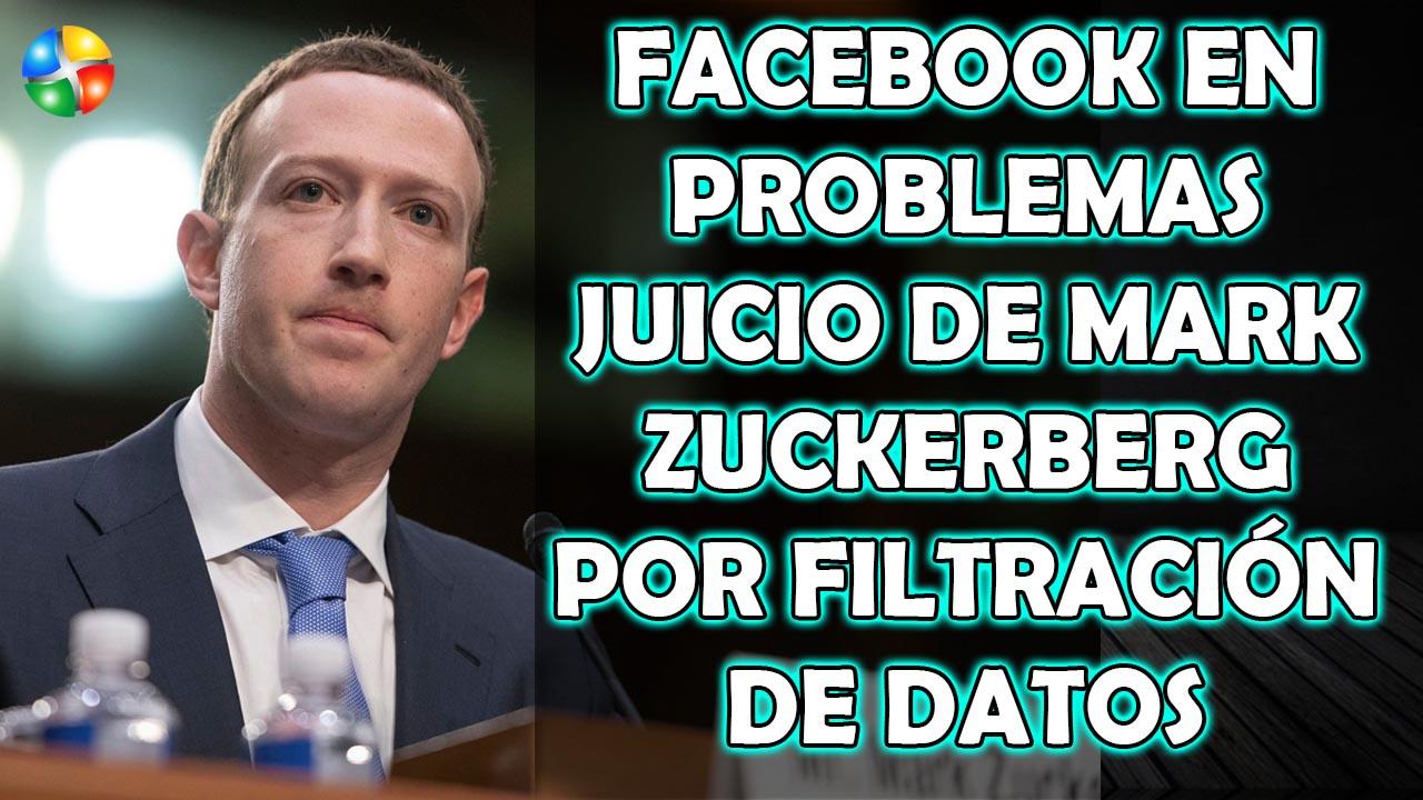 FACEBOOK EN PROBLEMAS JUICIO DE MARK ZUCKERBERG POR FILTRACION DE DATOS