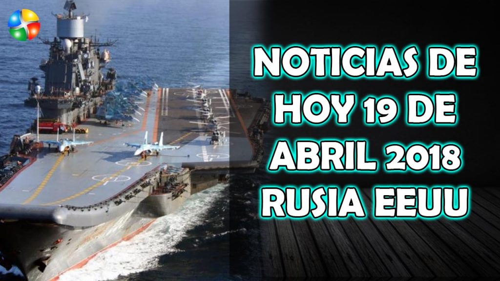 NOTICIAS DE HOY 19 DE ABRIL 2018 RUSIA EEUU, ULTIMAS NOTICIAS HOY 19 ABRIL 2018, NOTICIAS DE HOY