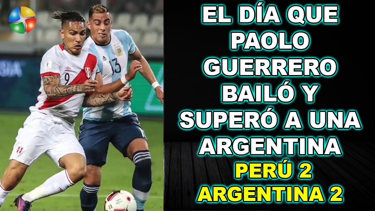 EL DIA QUE PAOLO GUERRERO BAILÓ Y SUPERÓ A UNA ARGENTINA, PERÚ 2 - ARGENTINA 2