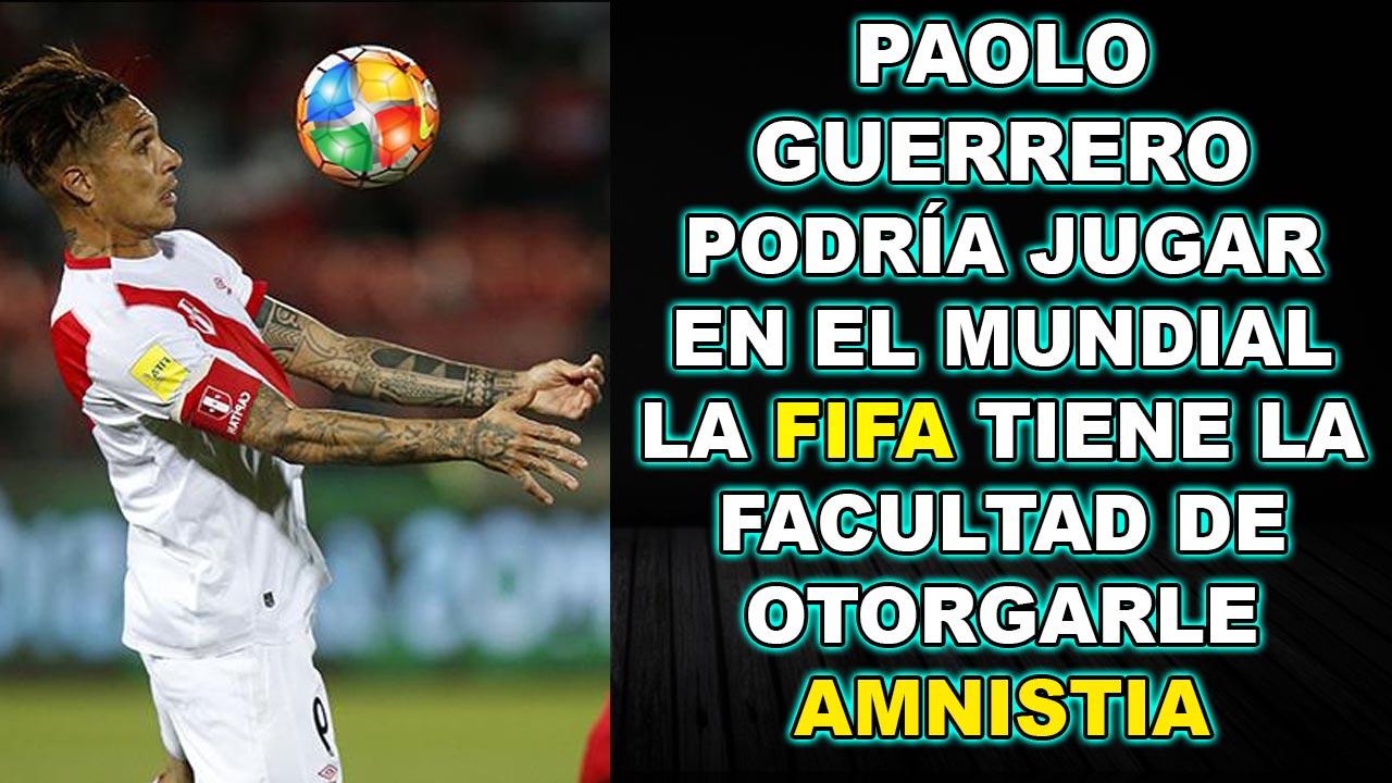 PAOLO GUERRERO SI PUEDE JUGAR, LA FIFA TIENE LA FACULTAD DE OTORGARLE AMNISTIA #FifaAmnistiaAPaolo