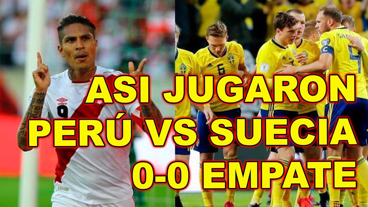 ASI JUGARON PERU VS SUECIA 0-0, RESUMEN PERU VS SUECIA EMPATE AMISTOSO INTERNACIONAL