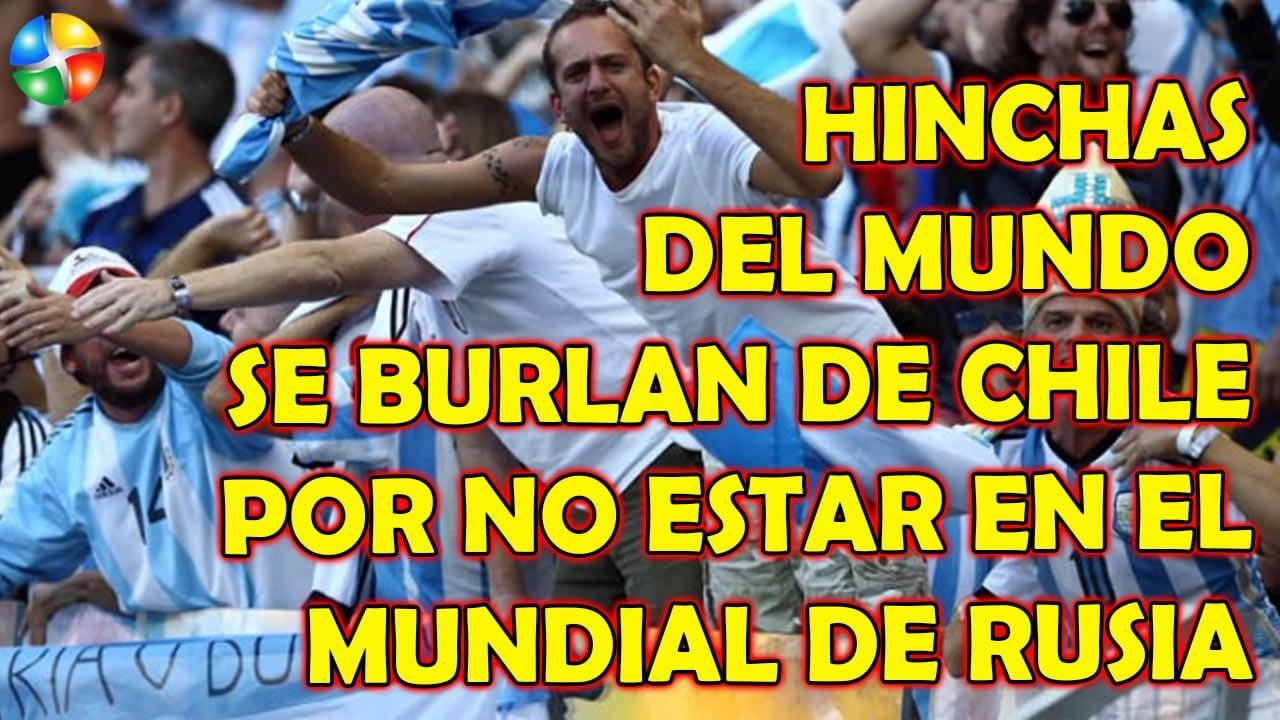 HINCHAS DEL MUNDO SE BURLAN DE CHILE POR NO ESTAR EN EL MUNDIAL DE RUSIA EN LAS CALLES DE RUSIA