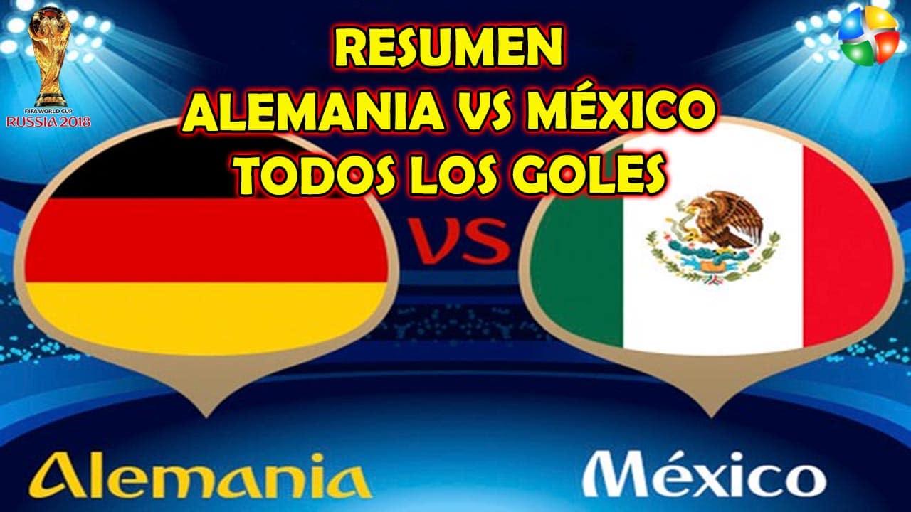 RESUMEN ALEMANIA VS MÉXICO, TODOS LOS GOLES ALEMANIA Y MÉXICO