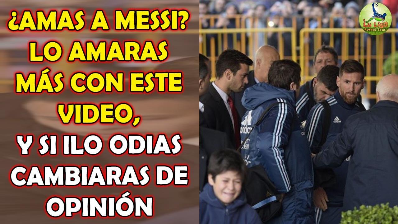 AMAS A MESSI, LO AMARAS MÁS CON ESTE VIDEO, Y SI ODIAS A MESSI CAMBIARAS DE OPINIÓN