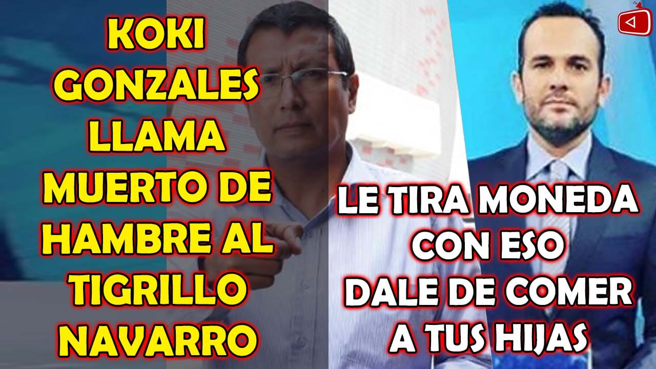 ¡INDIGNANTE! KOKI GONZALES LLAMA MUERTO DE HAMBRE AL TIGRILLO NAVARRO