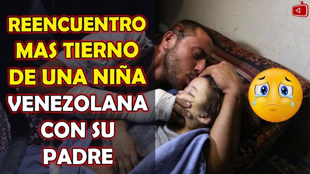 EL REENCUENTRO MAS TIERNO DE UNA NIÑA VENEZOLANA CON SU PADRE