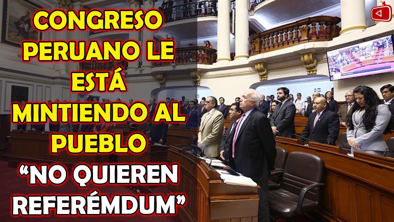 CONGRESO PERUANO LE ESTA MINTIENDO AL PUEBLO ¿NO QUIEREN HACER EL REFERENDUM?