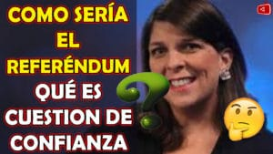 SEPA COMO SERIA EL MECANISMO CONSTITUCIONAL PARA EL REFERENDUM QUE ES CUESTION DE CONFIANZA