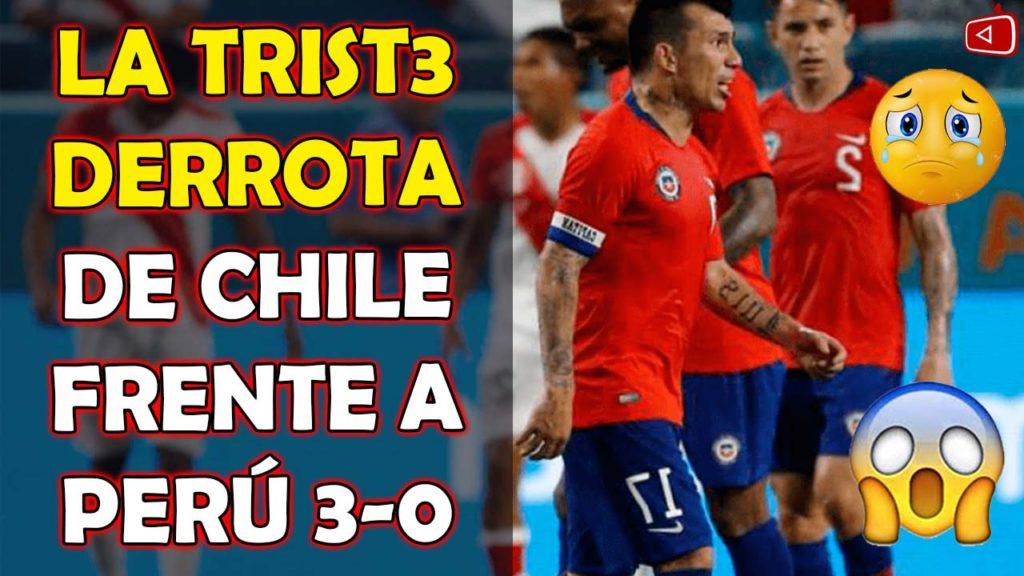 LA TRIST3 DERROTA DE CHILE FRENTE A PERÚ RELATO CHILENO PERÚ VS CHILE 3-0