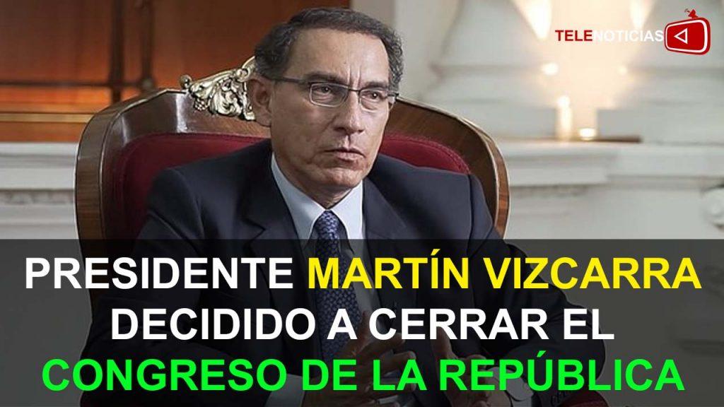 PRESIDENTE MARTÍN VIZCARRA DECIDIDO A C3RRAR EL CONGRESO DE LA REPÚBLICA